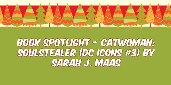 Book Spotlight - Catwoman Soulstealer (DC Icons #3) by Sarah J. Maas