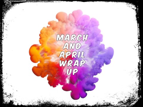 MarchAprilWrapUp